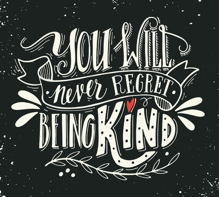 Ilustración de You will never regret being kind. Quote. Hand drawn vintage print with hand lettering. This illustration can be used as a print on t-shirts and bags or as a poster. - Imagen libre de derechos