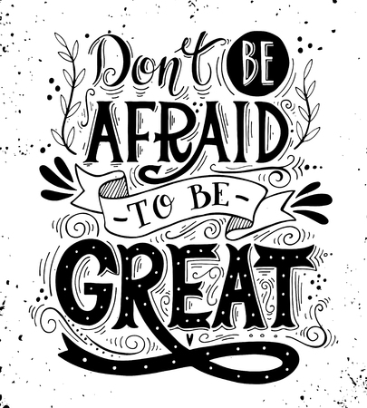 Ilustración de Don't be afraid to be great. Quote. Hand drawn vintage print with hand lettering. This illustration can be used as a print on t-shirts and bags or as a poster. - Imagen libre de derechos