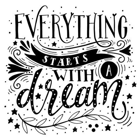Ilustración de Everything starts with a dream. Inspirational quote. Hand drawn vintage illustration with hand-lettering. This illustration can be used as a print on t-shirts and bags, stationary or as a poster. - Imagen libre de derechos