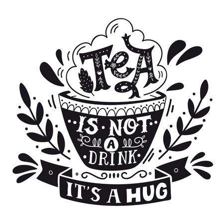 Illustration pour Tea is not a drink, it's a hug. Quote. Hand drawn vintage print with hand lettering. This illustration can be used as a print, on t-shirts and bags, stationary or as a poster. - image libre de droit