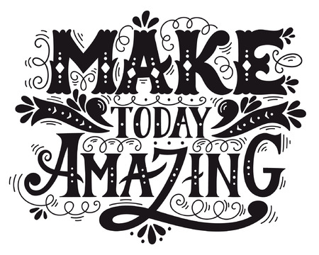 Illustration pour Make today amazing. Quote. Hand drawn vintage illustration with hand lettering. This illustration can be used as a print on t-shirts and bags or as a poster. - image libre de droit