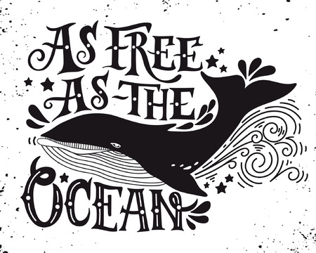 Illustration for As free as the ocean. Quote. Hand drawn vintage illustration with hand lettering and a whale. This illustration can be used as a print on t-shirts and bags or as a poster. - Royalty Free Image