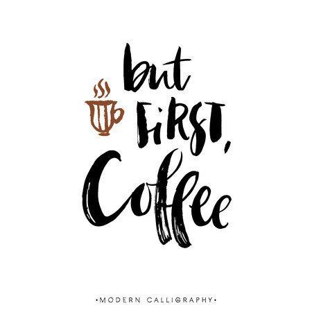 Ilustración de But first, coffee. Modern brush calligraphy. Handwritten ink lettering. Hand drawn design elements. - Imagen libre de derechos