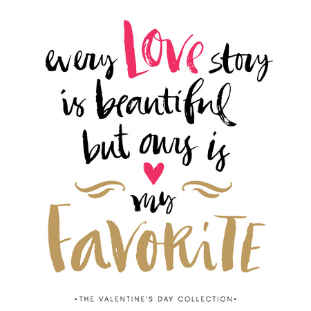 Ilustración de Every Love story is beautiful but ours is my favorite. Valentines day greeting card with calligraphy. Hand drawn design elements. Handwritten modern brush lettering. - Imagen libre de derechos