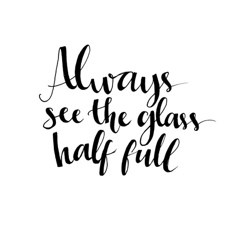 Ilustración de Always see the glass half full. Optimistic quote about life and attitude. Vector lettering design for t-shirts, cards and wall art. - Imagen libre de derechos