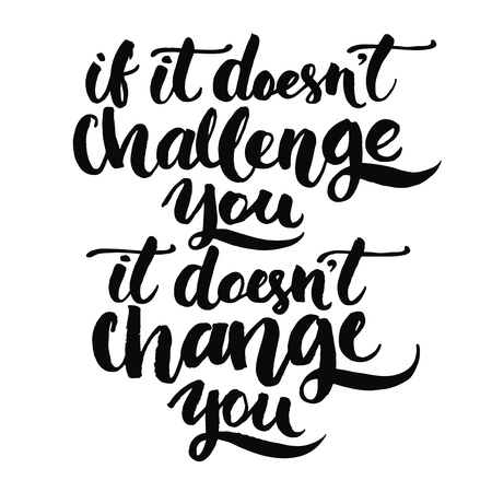 Illustration pour If it doesn't challenge you, it doesn't change you. Motivational quote, vector lettering poster. Black typography isolated on white background. - image libre de droit