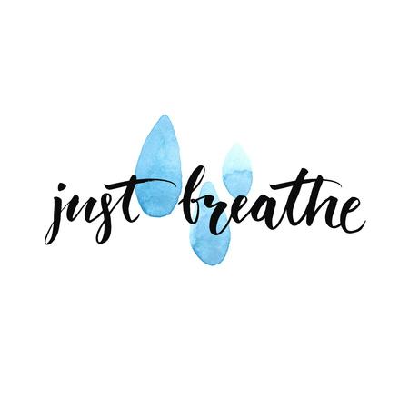 Illustration pour Just breathe. Inspirational quote calligraphy at blue watercolor raindrop  spots. Vector brush lettering about life, calm, positive saying. - image libre de droit
