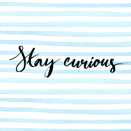 Illustration for Stay curious. Ink calligraphy on blue watercolor stripes background. Inspirational quote expressive handwritten with brush. Vector design for t-shirts, beauty blogs and fashion clothes. - Royalty Free Image