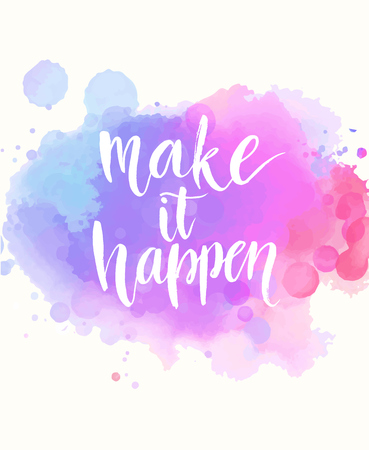 Illustration for Make it happen. Handwritten white phrase on pink and purple watercolor imitation background with stains, brush typography for poster, t-shirt or card. Vector calligraphy art - Royalty Free Image