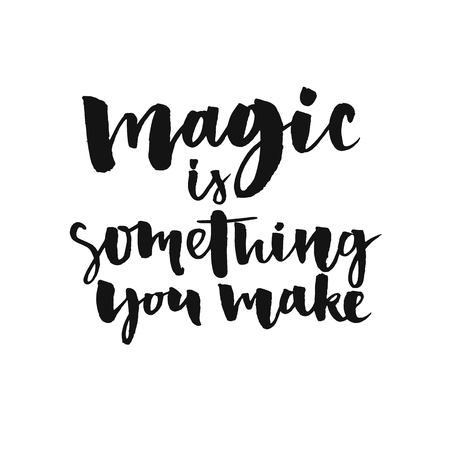 Ilustración de Magic is something you make. Inspirational quote about life and love.  Modern calligraphy text, handwritten with brush and black ink, isolated on white background. - Imagen libre de derechos