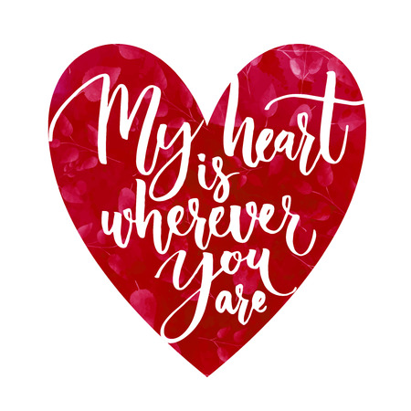 Illustration pour My heart is wherever you are. Romantic phrase for Valentine's  Day cards and inspirational posters. Modern calligraphy on heart shape. - image libre de droit