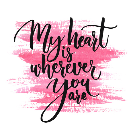 Ilustración de My heart is wherever you are. Romantic quote for Valentines day cards and prints. Black ink calligraphy at pink watercolor texture - Imagen libre de derechos