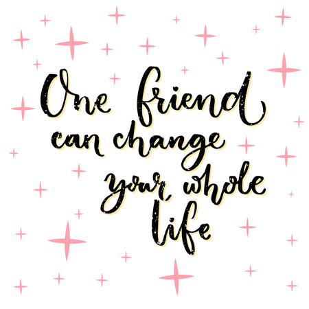 Illustration pour One friend can change your whole life. Inspiration quote about friendship, lettering design for posters, wall art, cards and t-shirts - image libre de droit
