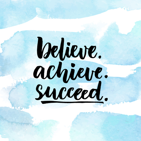 Ilustración de Believe, achieve, succeed. Inspirational quote about life, positive challenging saying. Brush lettering at abstract blue watercolor background - Imagen libre de derechos