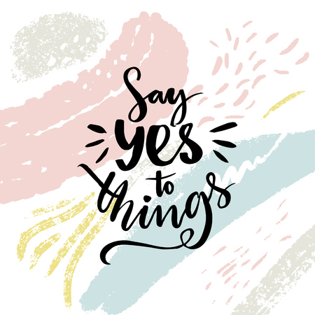 Ilustración de Say yes to things. Positive saying, motivational poster design with abstract brush strokes. - Imagen libre de derechos