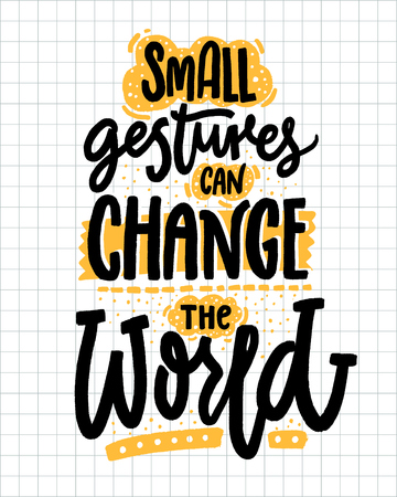 Ilustración de Small gestures can change the world. Inspirational quote about kindness. Positive motivational saying for posters and t-shirts - Imagen libre de derechos