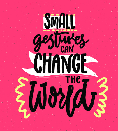 Ilustración de Small gestures can change the world. Motivational quote about kindness. Positive inspirational saying for posters and printed tees. - Imagen libre de derechos