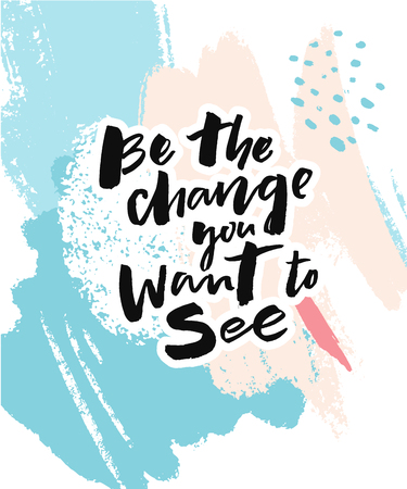 Illustration for Be the change you want to see. Inspirational quote for posters and cards. Motivation poster with brush lettering inscription on abstract brush strokes. - Royalty Free Image