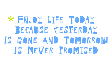Illustration pour Enjoy Life Today Because Yesterday Is Gone And Tomorrow Is Never Promised. Creative typographic motivational poster. - image libre de droit