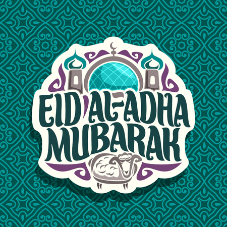 Illustration for Vector  for muslim greeting calligraphy Eid al-Adha Mubarak, cut paper sign with original brush letters for words eid ul adha mubarak, label with dome and minarets of mosque and sacrifice sheep. - Royalty Free Image