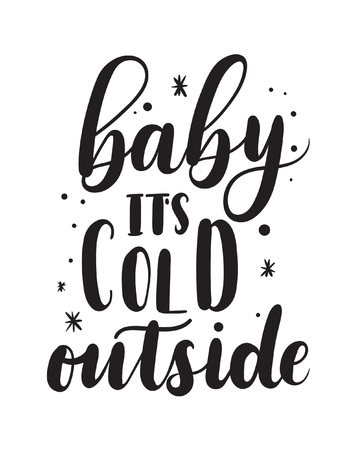Ilustración de Baby its cold outside romantic lettering. Winter calligraphy quote. Hand drawn inspirational phrase. Modern lettering art for poster, greeting card, t-shirt. - Imagen libre de derechos