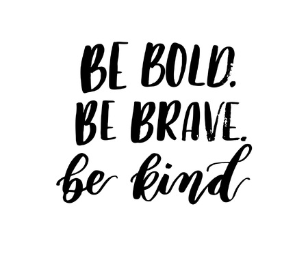 Ilustración de Be bold, be brave, be kind brush lettering inscription isolated on white background. Inspirational lettering quote. Modern calligraphy for greeting card or poster. Vector illustration. - Imagen libre de derechos