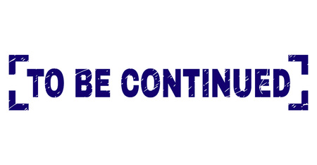 Ilustración de TO BE CONTINUED text seal print with distress texture. Text label is placed between corners. Blue vector rubber print of TO BE CONTINUED with grunge texture. - Imagen libre de derechos