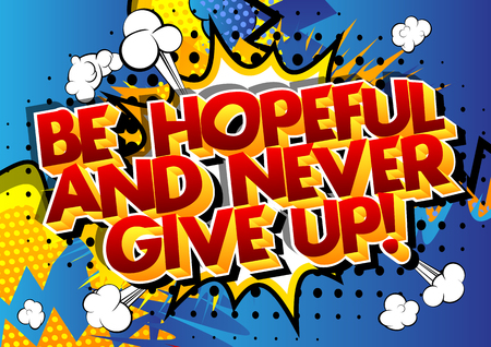 Ilustración de Be hopeful and never give up! Vector illustrated comic book style design. Inspirational, motivational quote. - Imagen libre de derechos