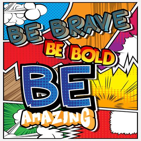 Ilustración de Be brave. Be bold. Be amazing. Vector illustrated comic book style design - Imagen libre de derechos