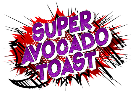 Super Avocado Toast - Vector illustrated comic book style phrase on abstract background.