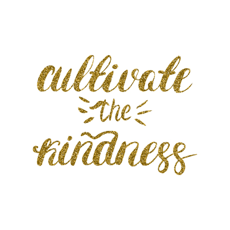 Ilustración de Cultivate the kindness - hand painted brush pen modern calligraphy, gold glitter texture. Inspirational motivational quote. - Imagen libre de derechos