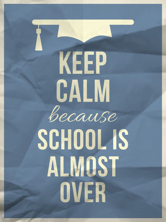 Illustration pour Keep calm because school is almost over design typographic quote on light blue crumpled paper texture with graduation hat icon - image libre de droit