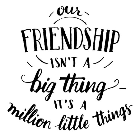 Ilustración de Our friendship isn't a big thing - it's a million little things. Hand-lettering and calligraphy motivational quote in black isolated on white background - Imagen libre de derechos