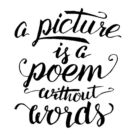 Illustration for A picture is a poem without words. Modern calligraphy in black isolated on white background for cards, posters, t-shirts and wall prints - Royalty Free Image