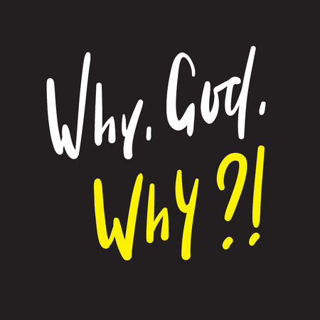 Ilustración de Why God Why - simple inspire and motivational quote. Hand drawn beautiful lettering. Print for inspirational poster, t-shirt, bag, cups, card, flyer, sticker, badge. Cute and funny vector writing - Imagen libre de derechos