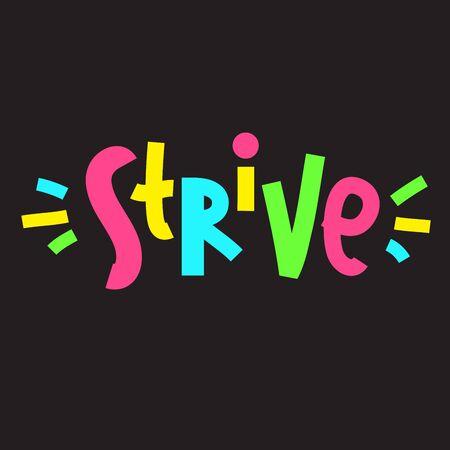 Ilustración de Strive - inspire motivational quote. Hand drawn lettering. Print for inspirational poster, t-shirt, bag, cups, card, flyer, sticker, badge. Phrase for self development, personal growth, social media - Imagen libre de derechos