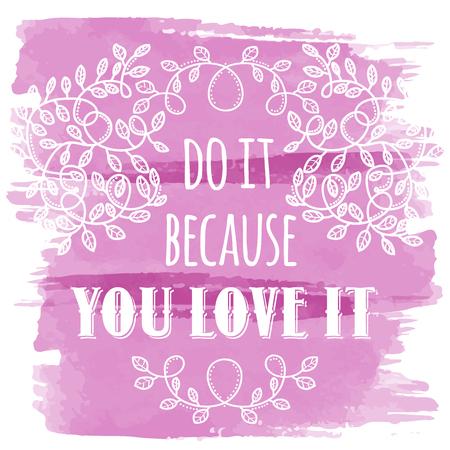 Illustration pour Do it because you love it. Inspiring Creative Motivation Quote. Vector Typography Banner Design Concept - image libre de droit
