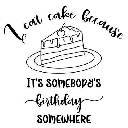Illustration pour Funny quote  I eat cake because it's somebody's birthday somewhere  - image libre de droit