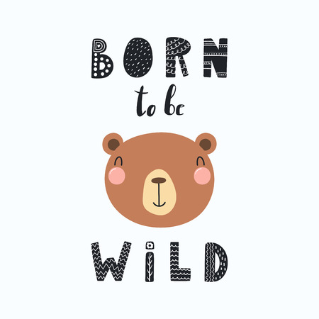 Ilustración de Hand drawn vector illustration of a cute funny bear face, with lettering quote Born to be wild. Isolated objects. Scandinavian style flat design. Concept for children print. - Imagen libre de derechos