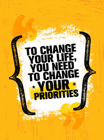 Illustration for To Change Your Life You Need To Change Your Priorities. Inspiring Creative Motivation Quote Poster Template - Royalty Free Image