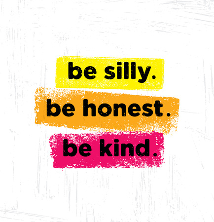 Ilustración de Be Silly. Be Honest. Be Kind. Inspiring Creative Motivation Quote Poster Template. Vector Typography Banner Design - Imagen libre de derechos