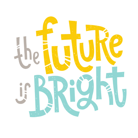 Ilustración de The future is bright - unique vector hand drawn inspirational funny, positive quote for social media content, relationship. Phrase for posters, t-shirts, wall art, greeting card design, print template. - Imagen libre de derechos