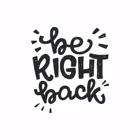 Ilustración de Be Right Back hand drawn message meaning hold on, I will return soon. Popular chat saying calling for wait a bit. Ink handwritten expression for sticker, sing, messenger, chat, print, poster. Vector - Imagen libre de derechos
