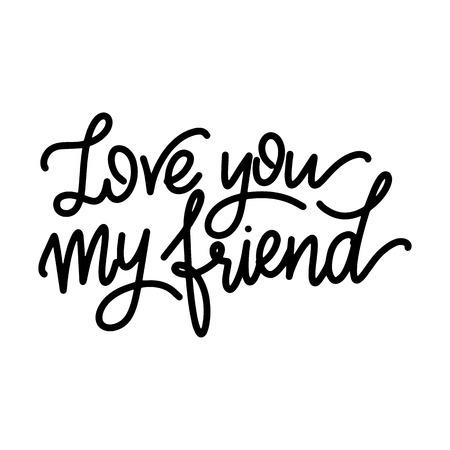 Illustration for Friendship day hand drawn lettering. Love you my friend. Vector elements for invitations, posters, greeting cards. T-shirt design - Royalty Free Image