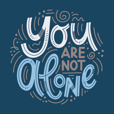 Ilustración de Motivational and Inspirational quotes for Mental Health Day. Yuo are not alone. Design for print, poster, invitation, t-shirt, badges. Vector illustration - Imagen libre de derechos