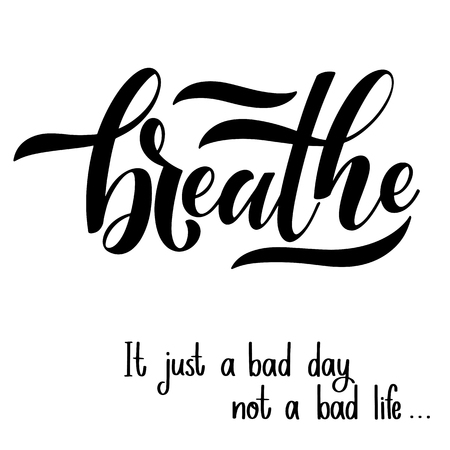 Illustrazione per Motivational and Inspirational quotes for Mental Health Day. Breathe. It just a bad day not a bad life. Design for print, poster, invitation, t-shirt, badges. Vector illustration - Immagini Royalty Free