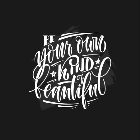 Ilustración de Stylized inspirational motivation quote be your own kind of beautiful. Unique Hand written calligraphy, brush painted letters. Hand lettering original work isolatd on white for prints, tshirt polygraphy. - Imagen libre de derechos