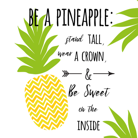 Ilustración de Be a pineapple: Stand tall, wear a crown, and be sweet on the inside. Motivational decorative print with pineapple. Summer fresh design with juicy and sweet pineapple in bright color. Fresh fruit. - Imagen libre de derechos