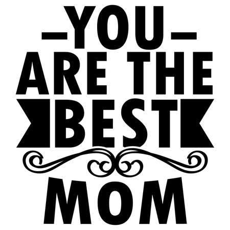 you are the best mom, best event, mom day, mother's day idea, motivational quote