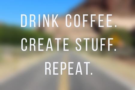 Photo pour Business motivational poster - startup inspiration. Drink Coffee. Create stuff. Repeat. - image libre de droit